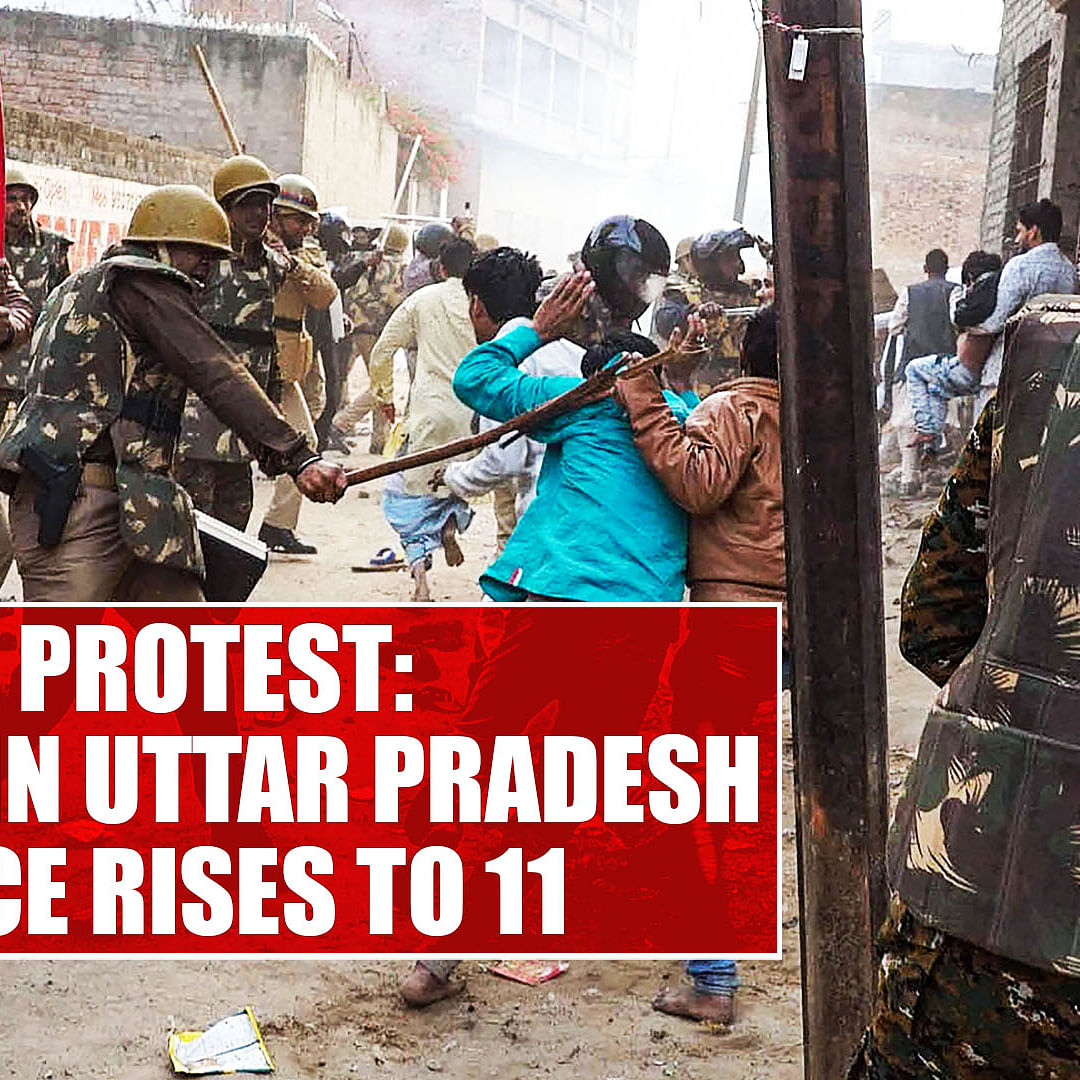 CAA protest: Death toll in Uttar Pradesh violence rises to 11