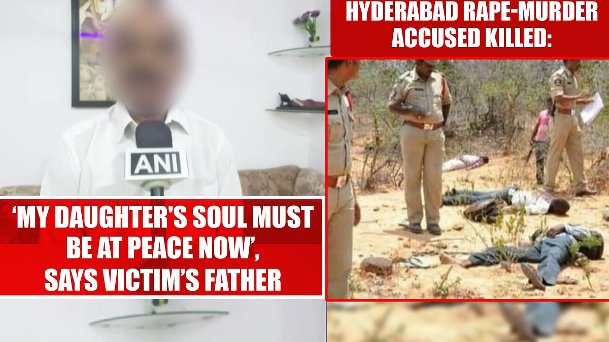 Hyderabad rape-murder encounter: 'My daughter's soul must be at peace now', says victim's father