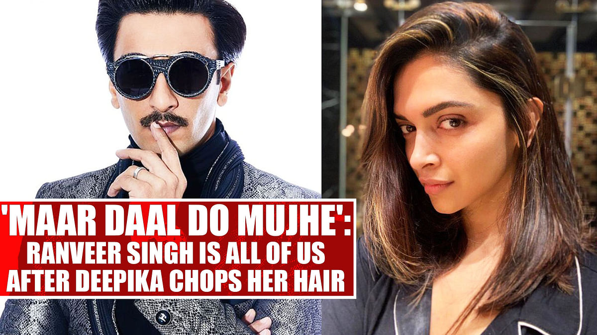 'Maar daal do mujhe': Ranveer Singh is all of us after Deepika chops her hair