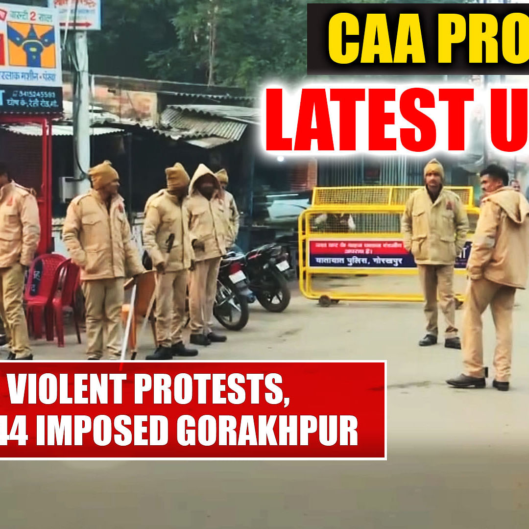 CAA protests Latest Updates: After violent protests, section 144 imposed in Gorakhpur