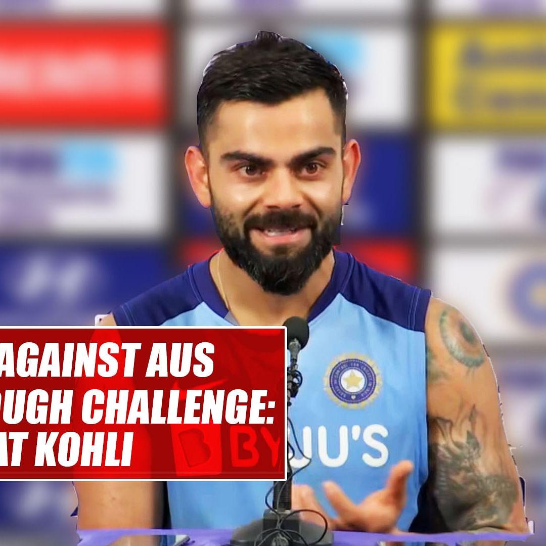 Playing against Australia always a tough challenge: Kohli