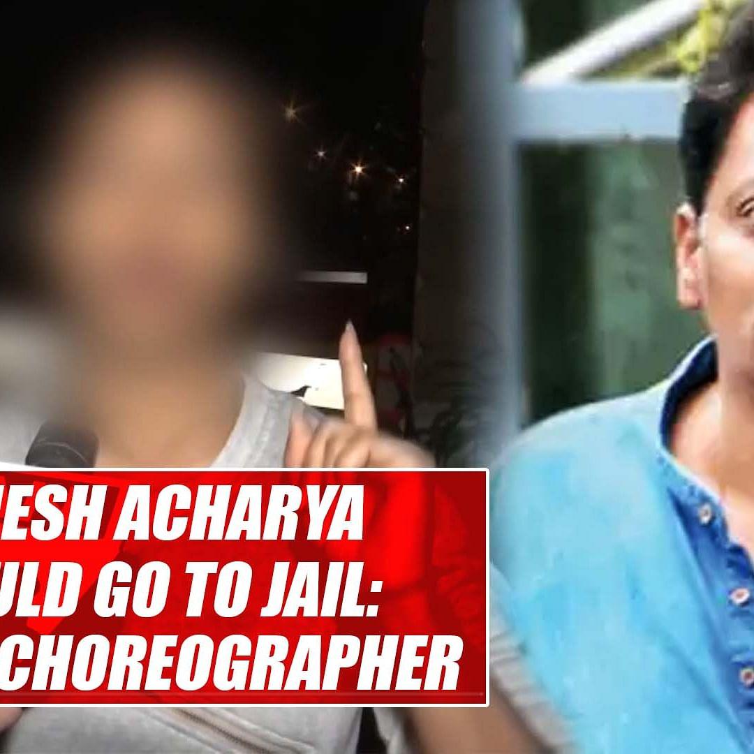 Ganesh Acharya should go to jail: Victim choreographer