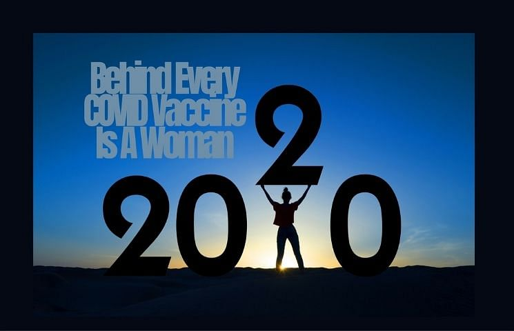 Behind Every Successful COVID Vaccine Is A Woman