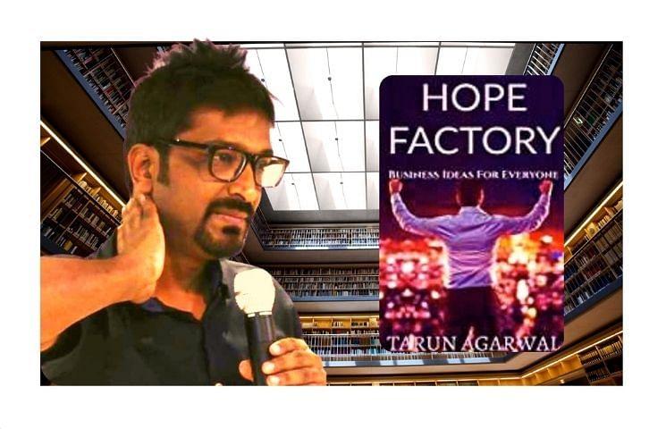Tarun Agarwal's Hope Factory: Business Ideas For Everyone
