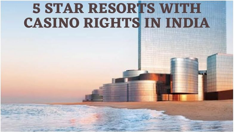 5 star resorts with casino rights in India