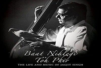 Baat Niklegi TohPhir — The Life and Music of JagjitSingh