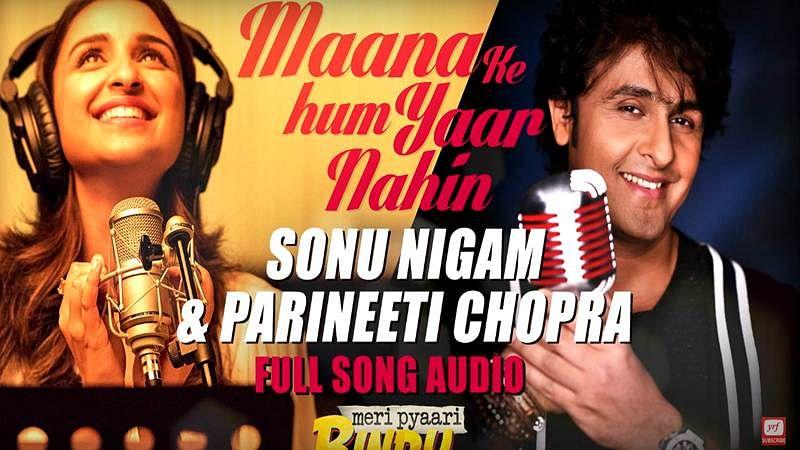Must listen 'Maana Ki Hum Yaar Nahin' , Parineeti Chopra duet with Sonu Nigam