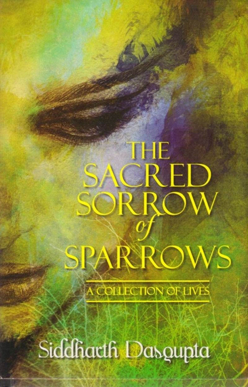 The Sacred Sorrow of Sparrows: A Collection of Lives- Review