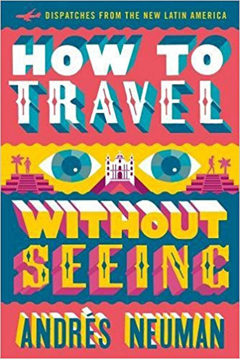 How to Travel Without Seeing: Dispatches from the new Latin America- Review