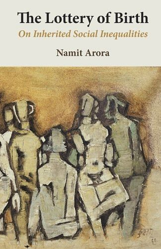 The Lottery of Birth: On Inherited Social Inequalities by Namit Arora- Review