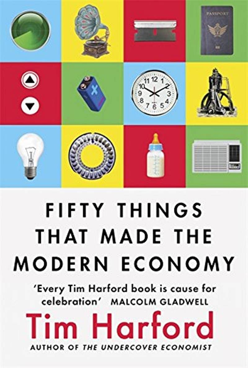 Fifty Things that made the modern economy by Tim Harford: Review