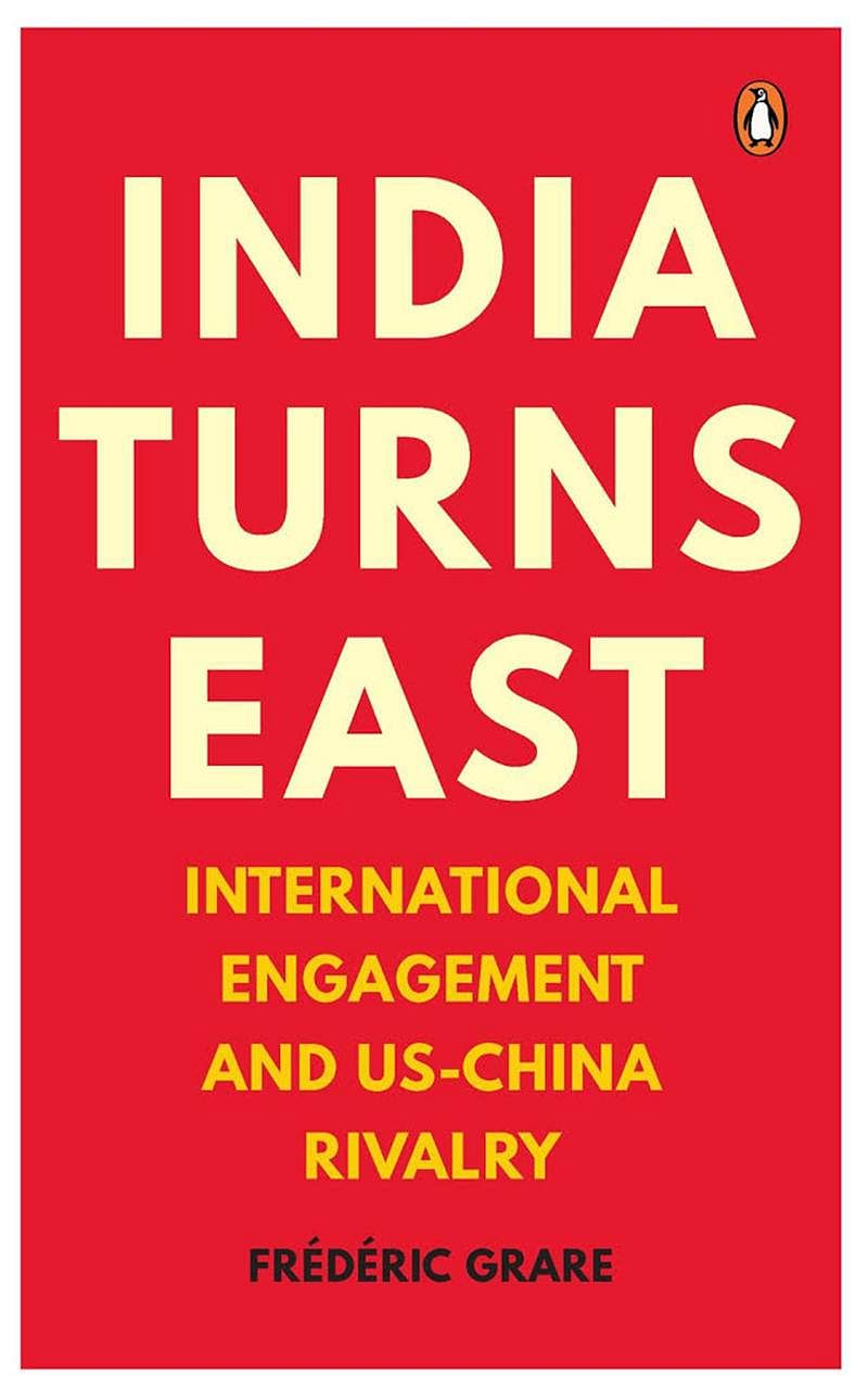 India Turns East: International Engagement and US-China Rivalry by Frederic Grare- Review