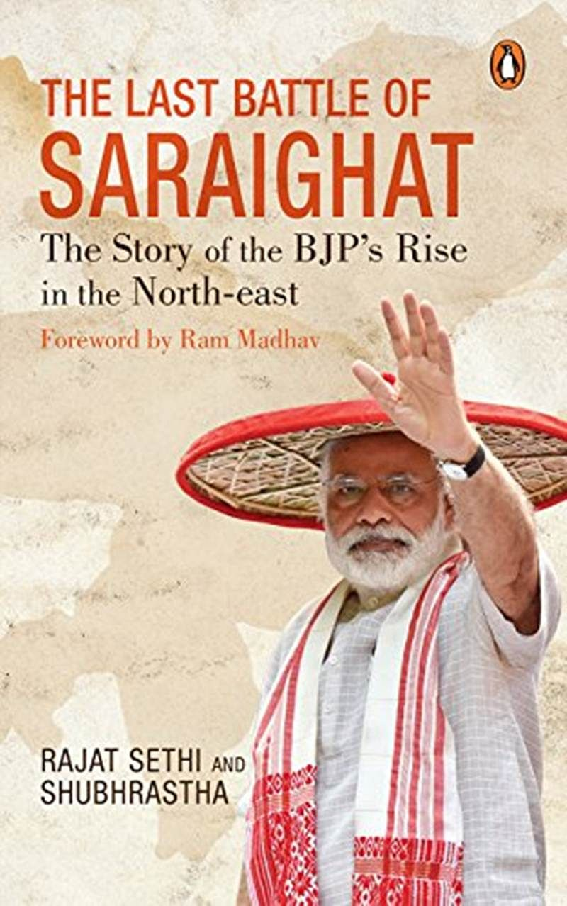 The Last Battle of Saraighat: The Story of the BJP's Rise in the North-east by Rajat Sethi- Review