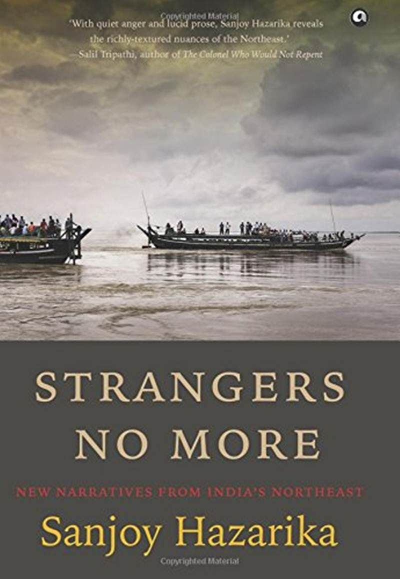 Strangers No More: New Narratives from India's Northeast by Sanjoy Hazarika- Review