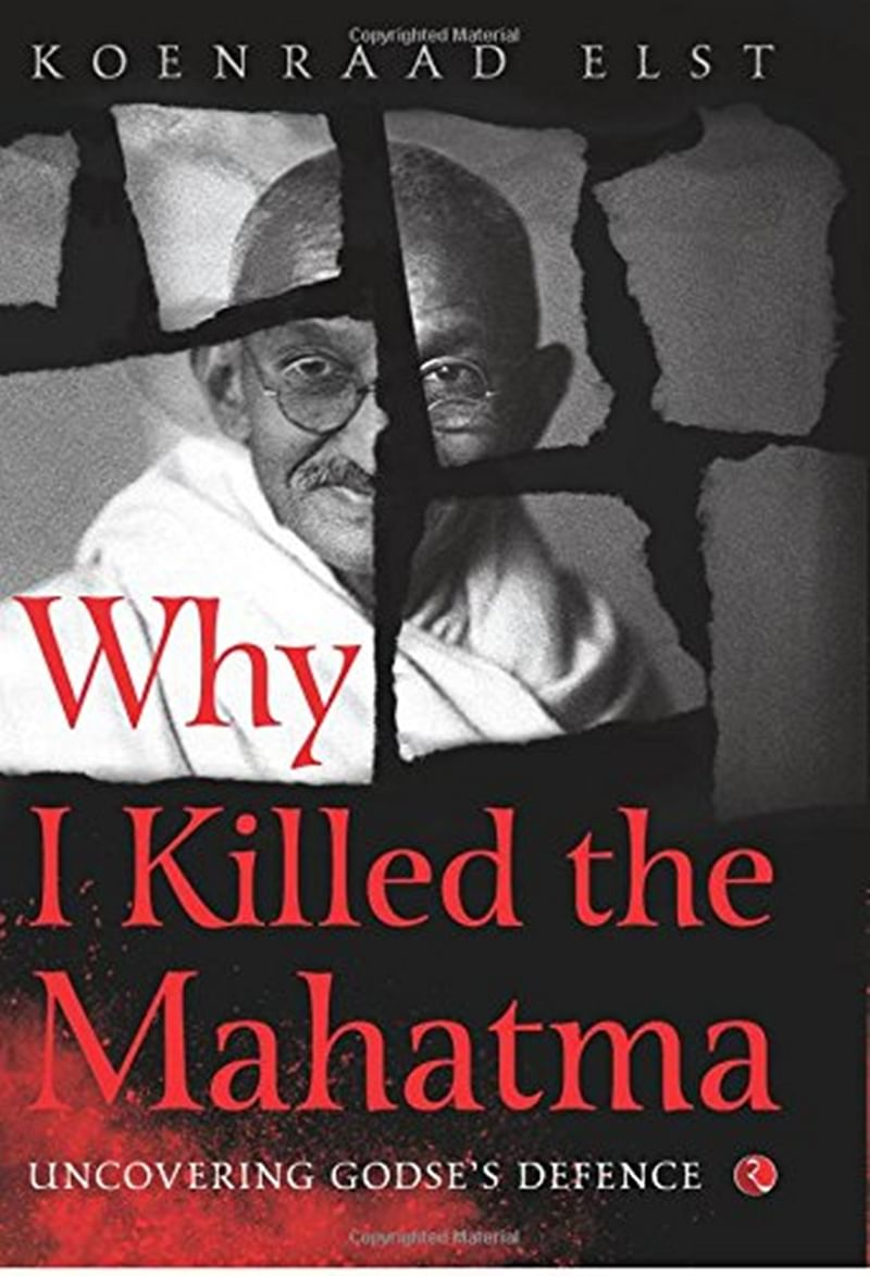 Why I Killed the Mahatma: Uncovering Godse's Defence by Koenraad Elst – Review