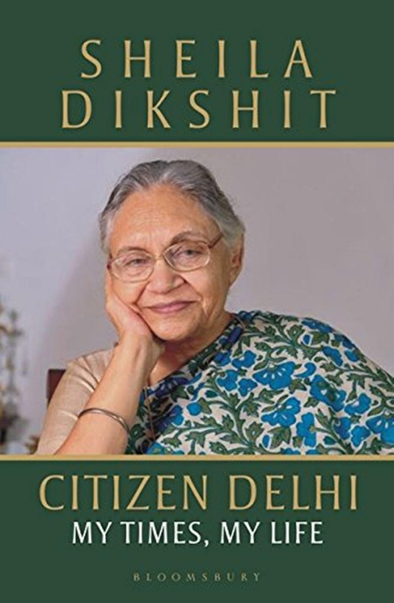 Citizen Delhi: My Times, My Life by Sheila Dikshit: Review