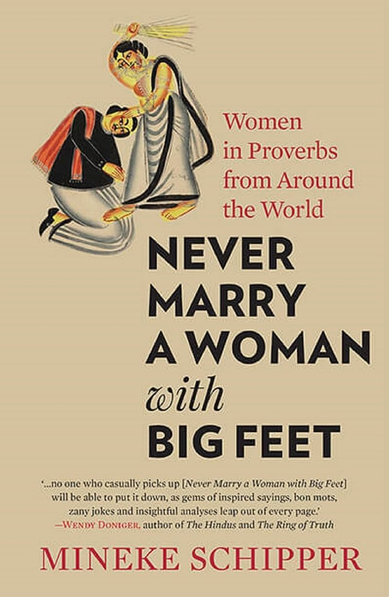 Never Marry a Woman with Big Feet: Women in Proverbs from Around the World by Mineke Schipper- Review
