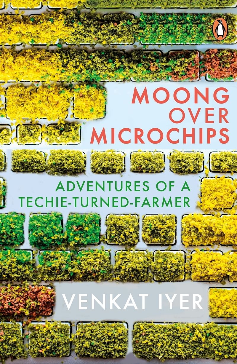 Moong over Microchips: Adventures of a Techie-Turned-Farmer by Venkat Iyer- Review