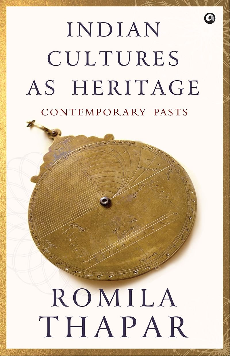 Indian Cultures as Heritage: Contemporary Pasts by Romila Thapar-Review
