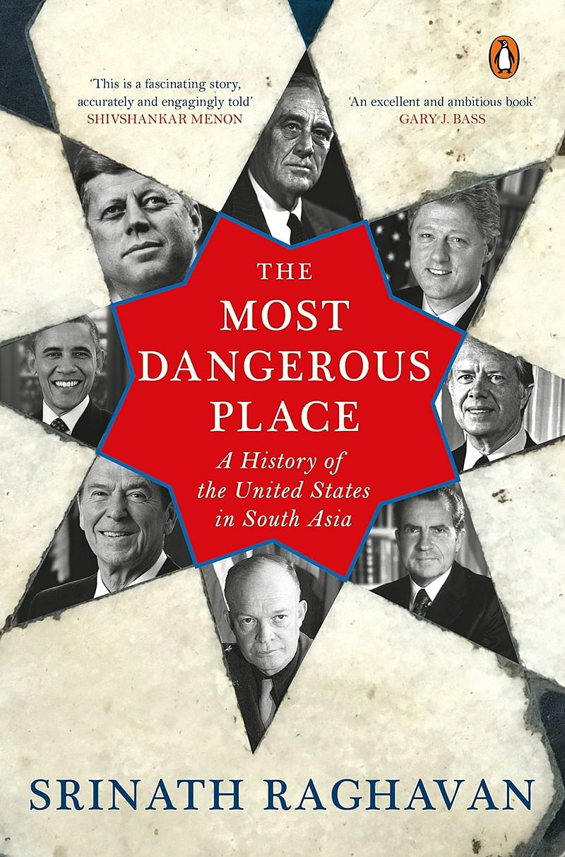 The Most Dangerous Place: A History of the United States in South Asia by Srinath Raghavan-Review
