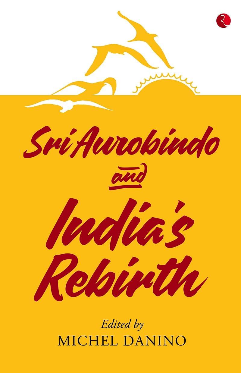 Sri Aurobindo and India's Rebirth by Michel Danino: Review