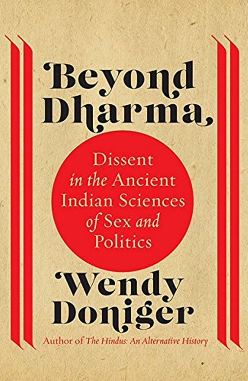 Beyond Dharma: Dissent in the Ancient Indian Sciences of Sex and Politics by Wendy Doniger-Review