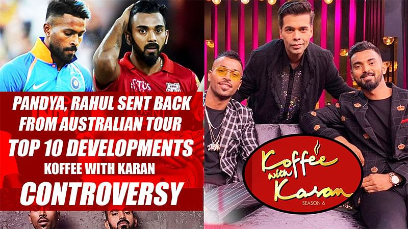 Pandya, Rahul Sent Back From Australian Tour   Top 10 Developments In Koffee With Karan Controversy