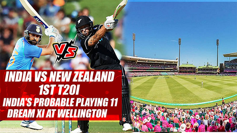 India vs New Zealand 1st T20I: India's Probable Playing XI, dream 11 At Wellington