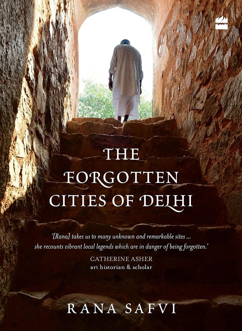 The Forgotten Cities of Delhi by Rana Safvi: Review