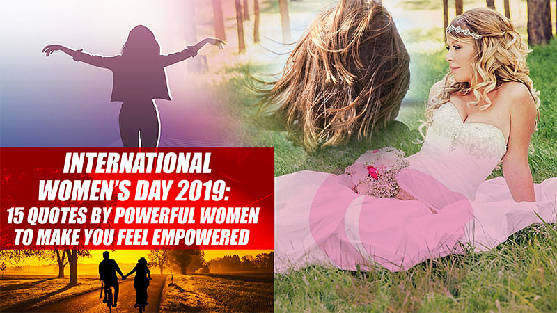 International Women's Day 2019: 15 Quotes By Powerful Women To Make You Feel Empowered