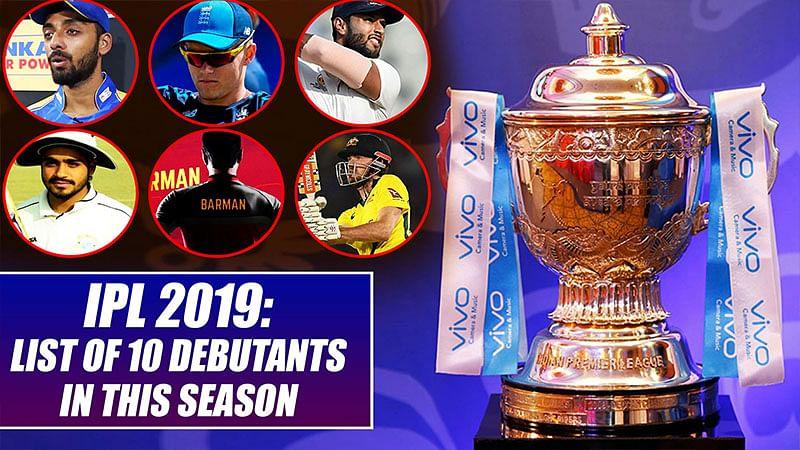 IPL 2019: List Of 10 Debutants In This Season
