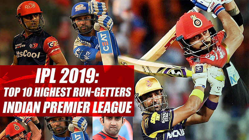 IPL 2019: Top 10 highest run-getters in the Indian Premier League
