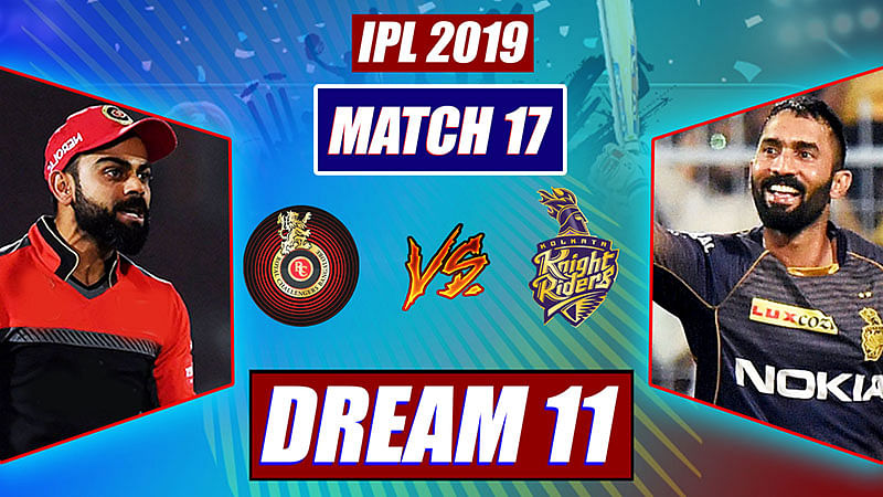 RCB vs KKR IPL 2019 Match 17: Dream 11 For Royal Challengers Bangalore And Kolkata Knight Riders