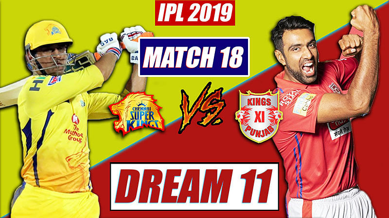 CSK VS KXIP IPL T20 Match 18 Dream11 Team | Today Match Prediction, Chennai vs Punjab