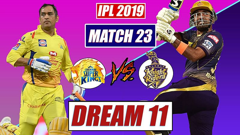 IPL 2019 CSK vs KKR Match 23 Dream 11 Team Prediction