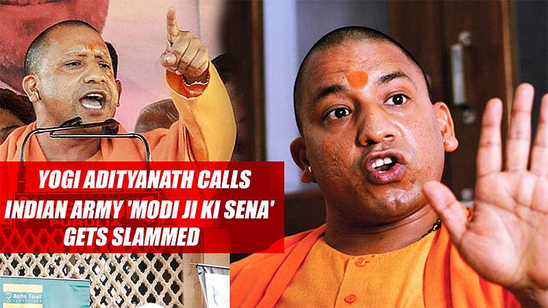 Yogi Adityanath Calls Indian Army 'Modi Ji Ki Sena', Gets Slammed