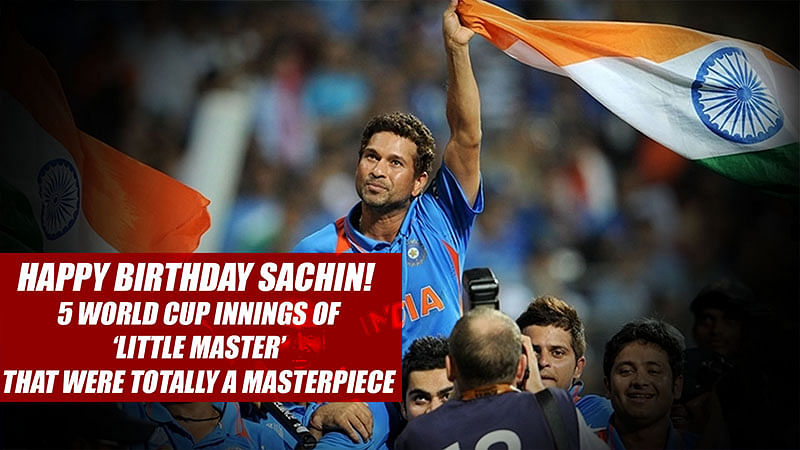 Happy Birthday Sachin!   5 World Cup innings of  'Little Master' that were totally a Masterpiece