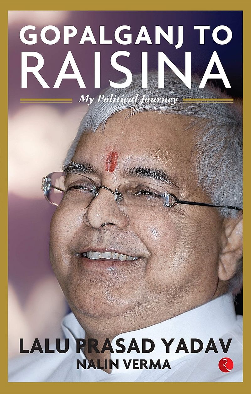 Gopalganj to Raisina: My Political Journey by Lalu Prasad Yadav, Nalin Verma – Review