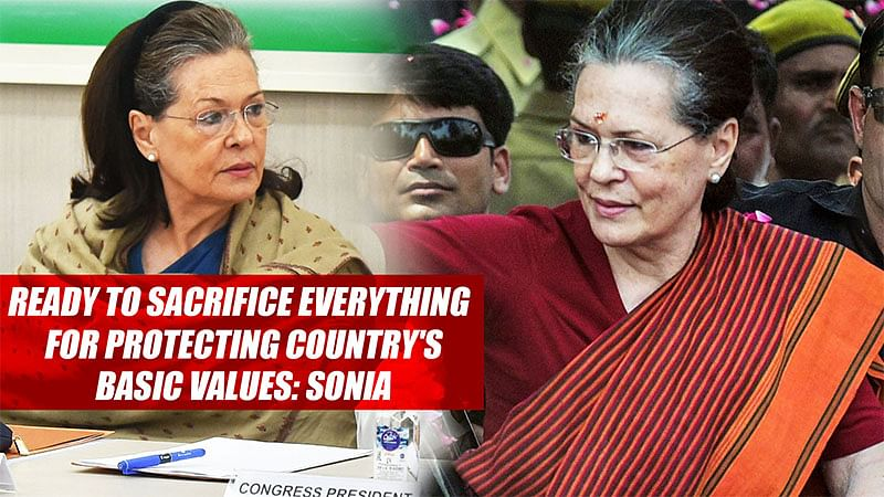 Ready To Sacrifice Everything For Protecting Country's Basic Values: Sonia