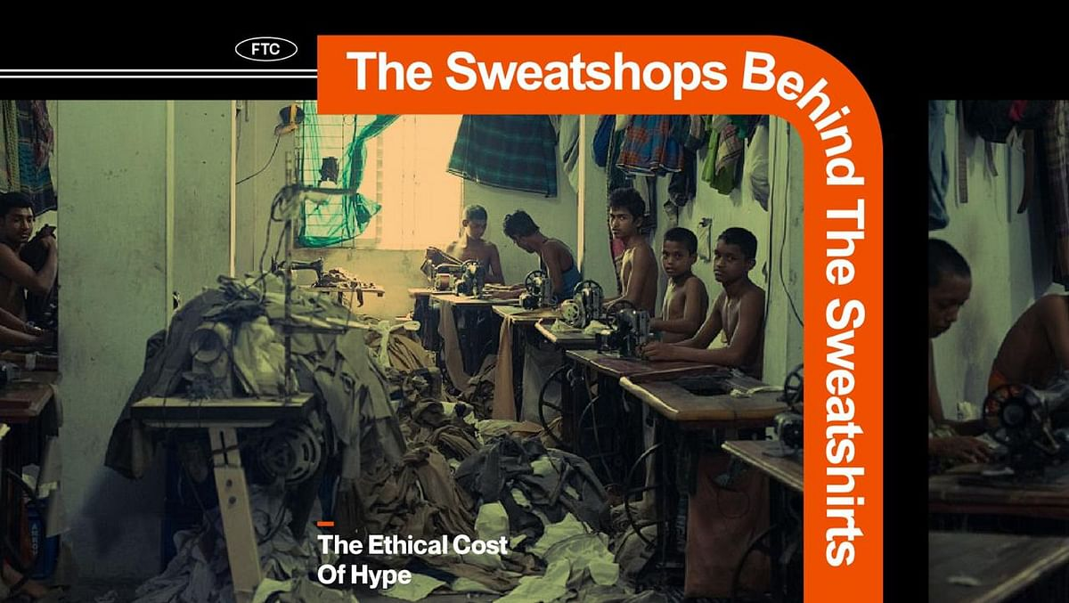 The Sweatshops Behind The Sweatshirts: The Ethical Cost Of Hype