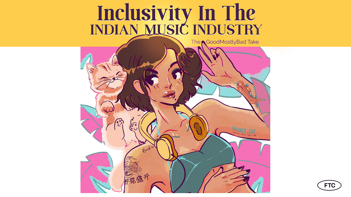 Inclusivity In The Indian Music Industry: The GoodMostlyBad Take