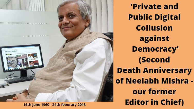 Remembering Neelabh Mishra in his own words: Private and public digital collusion against democracy
