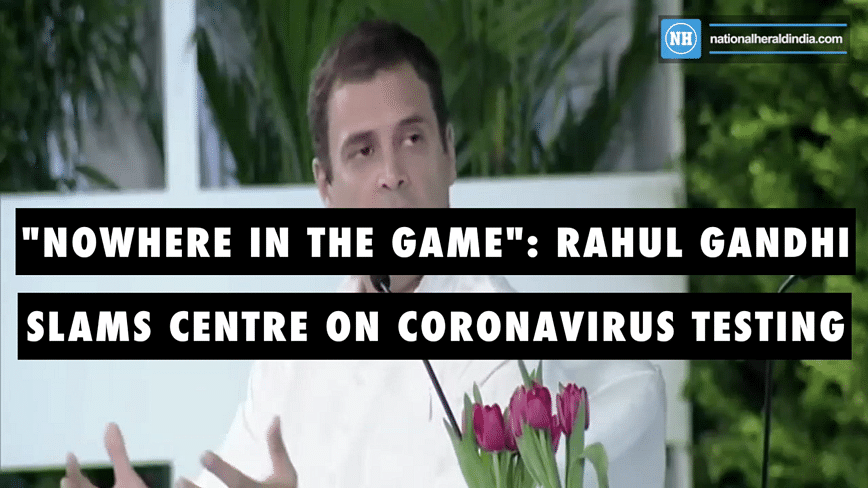 """Nowhere in the game"": Rahul Gandhi slams centre on coronavirus testing"