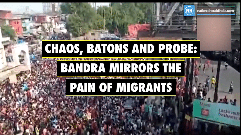 Chaos, batons and probe: Bandra mirrors the pain of migrants