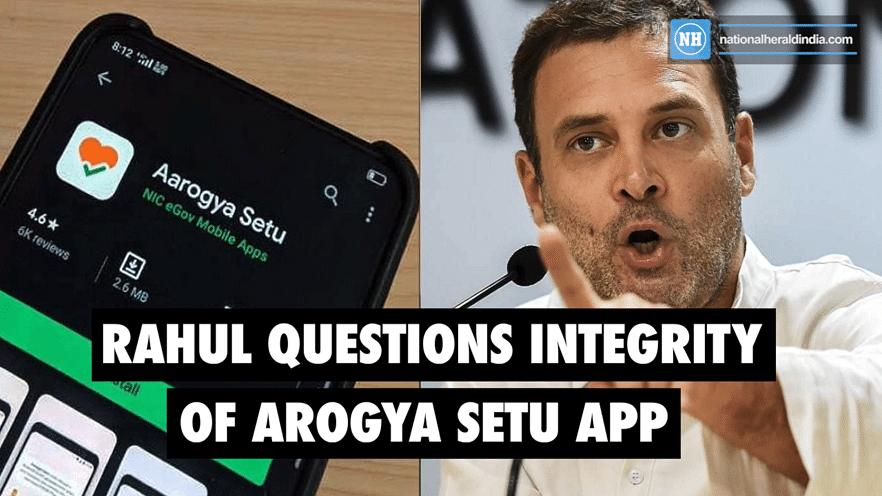 Rahul questions integrity of Arogya Setu App