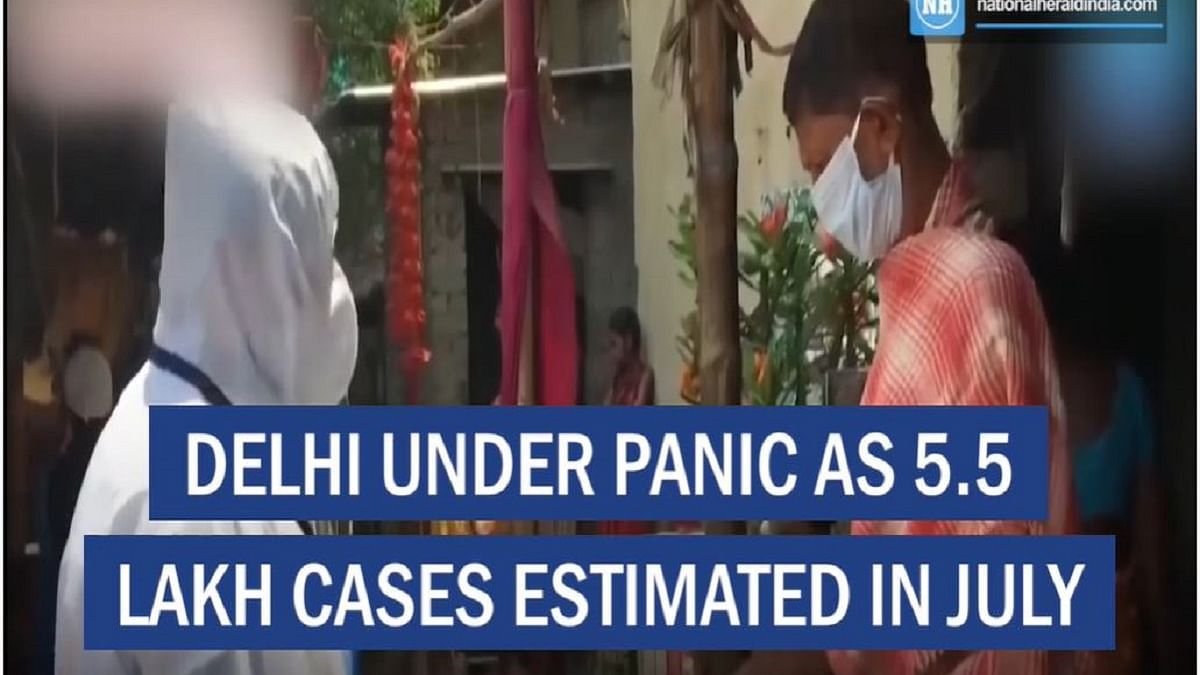 Delhi under panic as 5.5 lakh cases estimated in July
