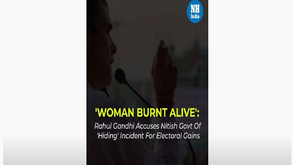 'Woman Burnt Alive in Bihar': Rahul Accuses Nitish Govt of 'Hiding' Incident for Electoral Gains