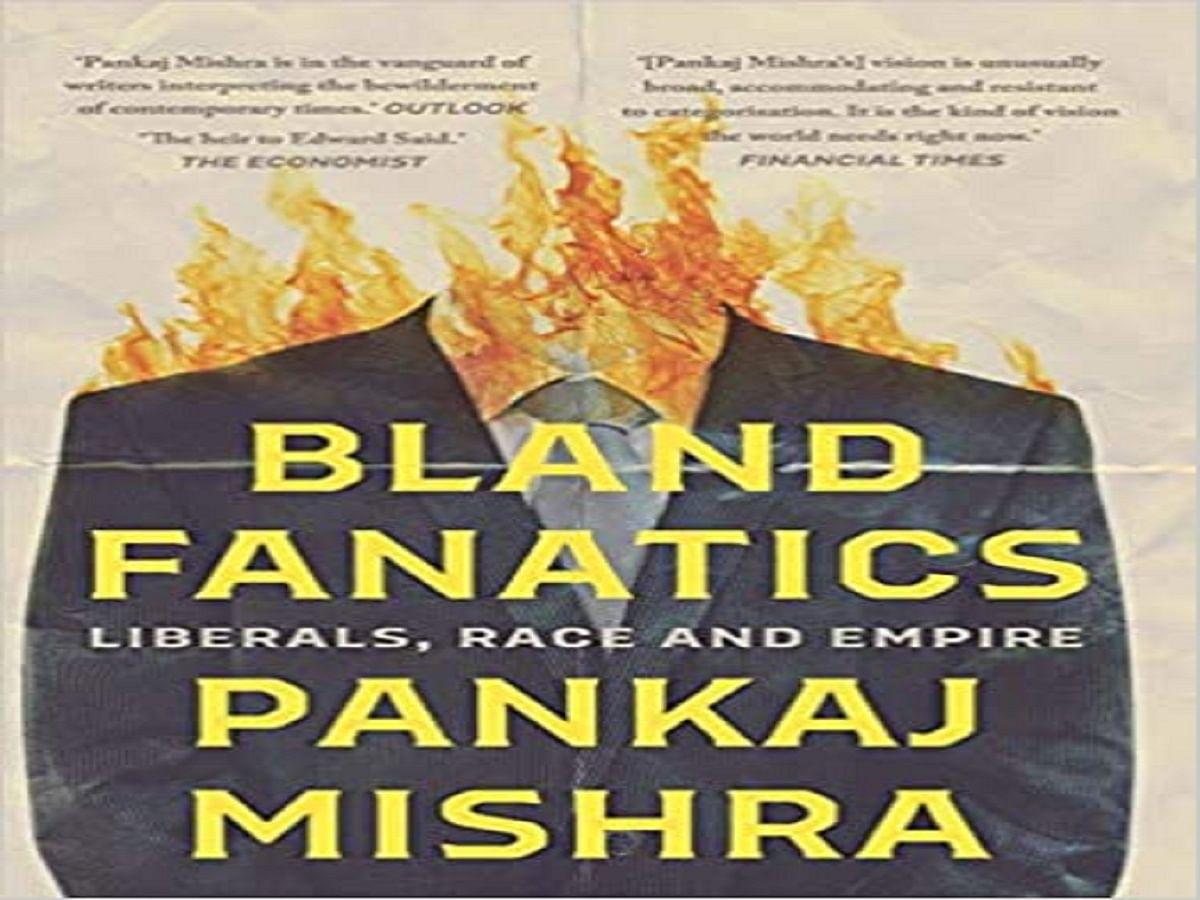 Pankaj Mishra's new book 'Bland Fanatics' is a hard hitting critique of American and European liberalism