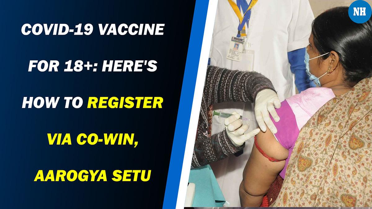 COVID-19 vaccine for 18+: Here's how to register via Co-Win, Aarogya Setu