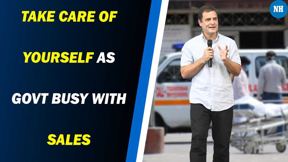 Take care of yourself as Govt busy with sales, says Rahul Gandhi